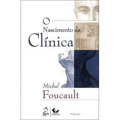 O Nascimento da Clínica - Col. Campo Teórico - 7ª Ed. 2011 - Foucault, Michel - 9788521804932