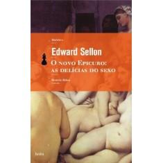 O Novo Epicuro - As Delícias do Sexo - Sellon, Edward - 9788577151950
