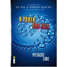 O Poder Dos Seis - Col. Os Legados de Lorien - Lore,  Pittacus - 9788580571219