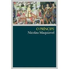 o Príncipe - Maquiavel - Maquiavel, Nicolau - 9788578272555