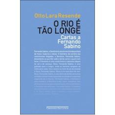 O Rio É Tão Longe - Cartas a Fernando Sabino - Resende, Otto Lara - 9788535919936