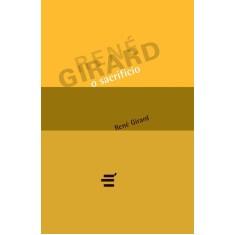 O Sacrifício - Girard, Rene - 9788580330526