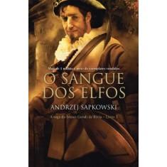 O Sangue Dos Elfos - A Saga do Bruxo Geralt de Rívia - Livro 3 - Sapkowski, Andrzej - 9788578276850