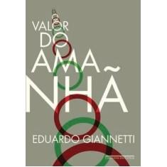 O Valor do Amanhã - Edição Econômica - Giannetti, Eduardo - 9788535920413
