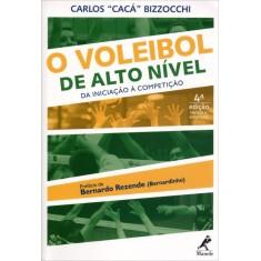 O Voleibol de Alto Nível - da Iniciação À Competição - 4ª Ed. 2013 - Bizzocchi, Caca - 9788520435557