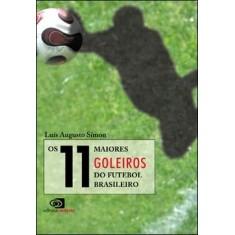 Os 11 Maiores Goleiros do Futebol Brasileiro - Símon, Luís Augusto - 9788572444736