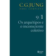 Os Arquétipos e o Inconsciente Coletivo - Vol. 9/1 - Col. Obra Completa - 7ª Ed. - 2011 - Jung, Carl Gustav - 9788532623546