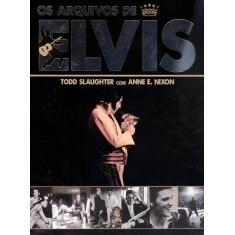 Os Arquivos de Elvis - Slaughter, Todd;  E. Nixon, Anne - 9788537007167