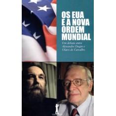 Os Eua e a Nova Ordem Mundial - Carvalho, Olavo De; Dugin, Alexandre - 9788562910111
