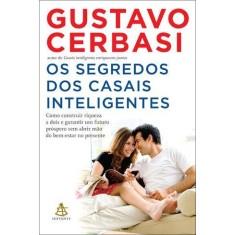 Os Segredos Dos Casais Inteligentes - Cerbasi, Gustavo - 9788575427897