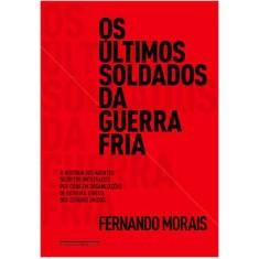 Os Últimos Soldados da Guerra Fria - Morais, Fernando - 9788535919349