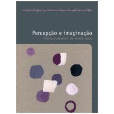 Percepção e Imaginação - Filosofias - o Prazer do Pensar - Faustino, Silvia - 9788578273446