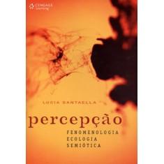 Percepção - Fenoemnologia, Ecologia, Semiótica - Santaella, Lucia - 9788522111558