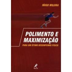 Polimento e Maximização - Para Um Ótimo Desempenho Físico - Mujika, Iñigo - 9788520432433