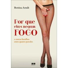 Por Que Elas Negam Fogo - Arndt, Bettina - 9788576844907