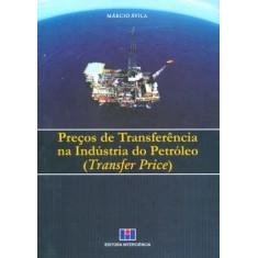 Preços de Transferência na Industria do Petróleo - Ávila, Márcio - 9788571932234