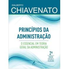 Princípios da Administração - o Essencial Em Teoria Geral da Administração - 2ª Ed. 2012 - Chiavenato, Idalberto - 9788520432884