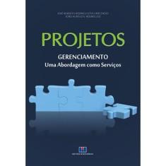 Projetos - Gerenciamento - Uma Abordagem Como Serviços - Rodriguez Villavicencio, José Roberto; V. Rodrigues, João Aurélio - 9788571932425