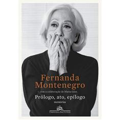 Prólogo, ato, epílogo: Memórias - Montenegro, Fernanda - 9788535932553