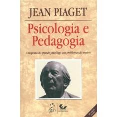 Psicologia e Pedagogia - 10ª Ed. 2010 - Piaget, Jean - 9788521804727