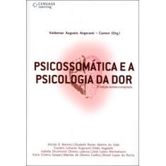 Psicossomática e a Psicologia da Dor - 2ª Ed. - Angerami Camon, Valdemar Augusto - 9788522111565