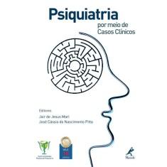 Psiquiatria Por Meio de Casos Clínicos - Mari, Jair De Jesus; Do Nascimento Pitta, José Cássio - 9788520426982