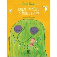 Quem Tem Medo de Monstro? - Rocha, Ruth - 9788516076436