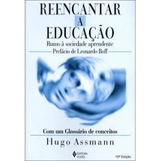 Reencantar a Educacao - Rumo À Sociedade Aprendente - 10ª Ed. 2007 - Assmann, Hugo - 9788532620248