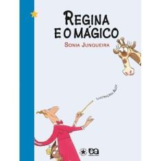 Regina e o Mágico - Col. Estrelinha I - Junqueira, Sonia - 9788508113491
