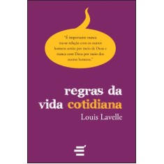 Regras da Vida Cotidiana - Lavelle, Louis - 9788580330229