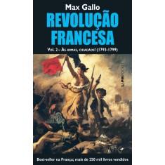 Revolução Francesa - Vol. 2 - Às Armas, Cidadãos (1793-1799) - Col. L&pm Pocket - Gallo , Max - 9788525427236