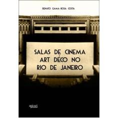 Salas de Cinema Art Déco No Rio de Janeiro - Gama, Renato - 9788561022525