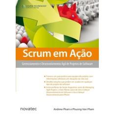 Scrum Em Ação - Gerenciamento e Desenvolvimento Ágil de Projetos de Software - Pham, Phuong-van; Pham Andrew X - 9788575222850