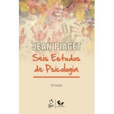 Seis Estudos de Psicologia - 25ª Ed. 2012 - Piaget, Jean - 9788521804673