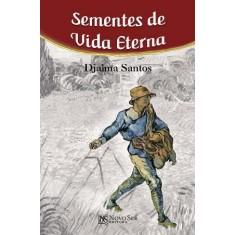 Sementes De Vida Eterna - Santos, Djalma - 9788563964441