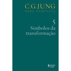 Símbolos da Transformação - Vol. 5 - Col. Obra Completa - 7ª Ed. - 2011 - Jung, Carl Gustav - 9788532613486