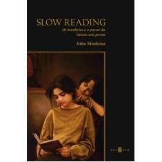 Slow Reading - Os Benefícios e o Prazer da Leitura Sem Pressa - Cupertino, Cristina; Miedema,  John - 9788563739049