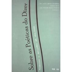 Sobre As Poéticas do Dizer - Pesquisas e Reflexões Em Oralidade - Lúcia Liberato Tettamanzy, Ana; Zalla, Jocelito - 9788562959073