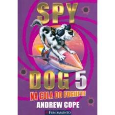 Spy Dog 5 - Na Cola do Foguete - Cope, Andrew - 9788576767558