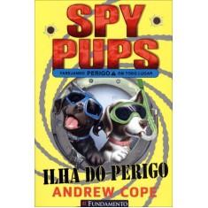 Spy Pups - Ilha do Perigo - Cope, Andrew - 9788539505647