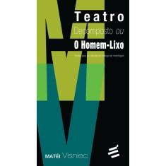 Teatro Decomposto Ou o Homem-lixo - Visniec, Matéi - 9788580331028