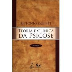 Teoria e Clínica da Psicose - 5ª Ed. 2011 - Quinet, Antonio - 9788521804963