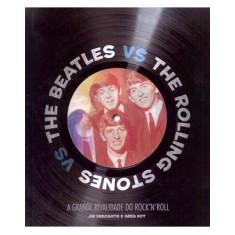 The Beatles Vs. The Rolling Stones -a Grande Rivalidade do Rock'n'roll - Kot, Greg; Derogatis, Jim - 9788525049742