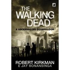 The Walking Dead - a Ascensão do Governador - Kirkman, Robert - 9788501097156