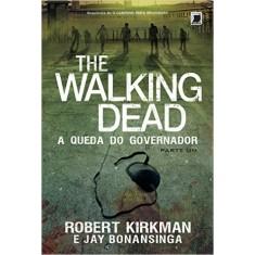The Walking Dead: A Queda do Governador - Parte 1 - Robert Kirkman, Jay Bonansinga - 9788501100665