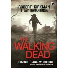 The Walking Dead - o Caminho Para Woodbury - Bonansinga, Jay; Kirkman, Robert - 9788501401878