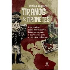 Tiranos e Tiranetes - Taquari, Carlos - 9788520009901
