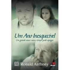 Um Ano Inesquecível - Um Grande Amor Nem o Tempo Pode Apagar - Anthony, Ronald - 9788581630335