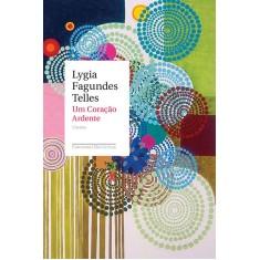 Um Coração Ardente - Telles, Lygia Fagundes - 9788535921830