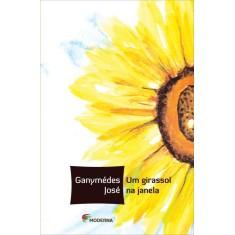 Um Girassol na Janela - 2ª Ed. 2012 - Col. Veredas - José, Ganymedes - 9788516079673